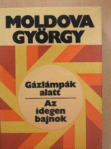 Moldova György - Gázlámpák alatt/Az idegen bajnok [antikvár]