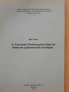 Beke Margit - Az Esztergomi Főszékesegyházi Könyvtár Batthyány-gyűjteményének katalógusa [antikvár]