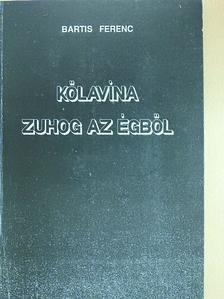 Bartis Ferenc - Kőlavina zuhog az égből (dedikált példány) [antikvár]