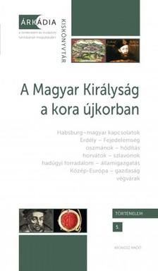 Gőzsy Zoltán és Varga Szabolcs (szerk.) - A Magyar Királyság a kora újkorban [eKönyv: pdf]