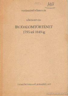 Lőkös István - Irodalomtörténet 1795-től 1849-ig [antikvár]