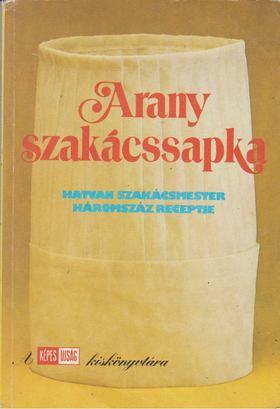 Kovács Mihály, Unger Károly, Gelléri Miklós - Arany szakácssapka [antikvár]