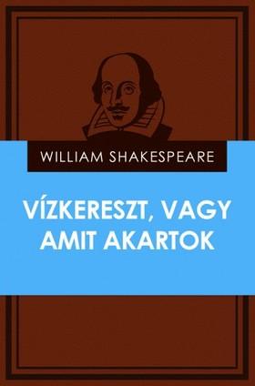 William Shakespeare - Vízkereszt, vagy amit akartok [eKönyv: epub, mobi]