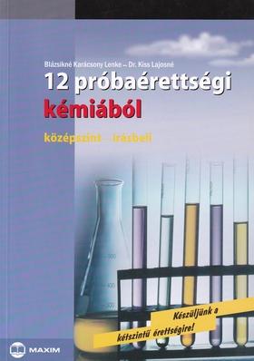 BLÁZSIKNÉ KARÁCSONY LENKE - 12 PRÓBAÉRETTSÉGI KÉMIÁBÓL - KÖZÉPSZINT - ÍRÁSBELI -