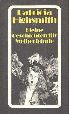 Patricia Highsmith - Kleine Geschichten für Weiberfeinde - Eine weibliche Typenlehre in siebzehn Beispielen [antikvár]
