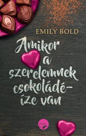 Emily Bold - Amikor a szerelemnek csokoládé-íze van