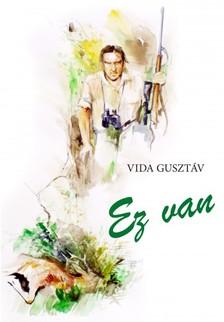 Vida Gusztáv - Ez van [eKönyv: epub, mobi]