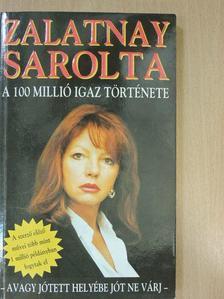 Zalatnay Sarolta - A 100 millió igaz története [antikvár]
