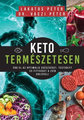 Lakatos Péter, Dr. Váczi Péter - Keto természetesen-Érd el az optimális egészséget, testsúlyt és fittséget a zsír erejével!