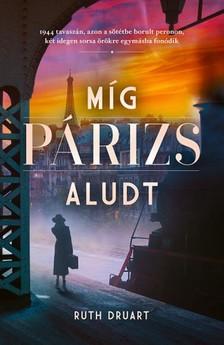 Ruth Druart - Míg Párizs aludt [eKönyv: epub, mobi]