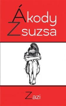 Ákody Zsuzsa - Zazi [eKönyv: epub, mobi]