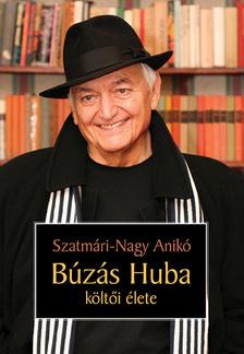 Szatmári-Nagy Anikó - Búzás Huba költői élete