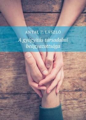 Antal Z. László - A gyógyítás társadalmi beágyazottsága