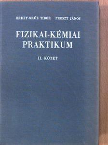 Erdey-Grúz Tibor - Fizikai-kémiai praktikum II. [antikvár]