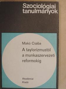 Makó Csaba - A Taylorizmustól a munkaszervezeti reformokig [antikvár]