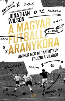 Jonathan Wilson - A magyar futball aranykora