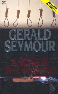 Gerald Seymour - A Song in the Morning [antikvár]