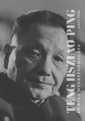Ezra F. Vogel - Ezra F. Vogel: Teng Hsziao-ping - Kína megreformálása