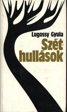 Lugossy Gyula - Széthullások [antikvár]