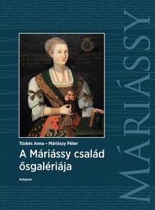 Tüskés Anna - Máriássy Péter - A Máriássy család ősgalériája