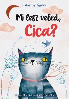 Palásthy Ágnes - Mi lesz veled, cica?