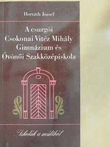 Horváth József - A csurgói Csokonai Vitéz Mihály Gimnázium és Óvónői Szakközépiskola [antikvár]
