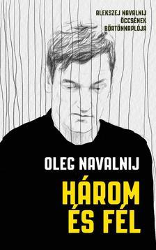 Oleg Navalnij - Három és fél - Alekszej Navalnij öccsének börtönnaplója