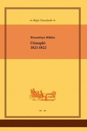 Wesselényi Miklós - Útinapló, 1821-1822 [eKönyv: epub, mobi]
