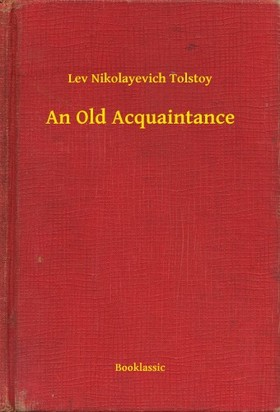 Lev Tolsztoj - An Old Acquaintance [eKönyv: epub, mobi]