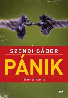 SZENDI GÁBOR - PÁNIK - TÉNYEK ÉS TÉVHITEK