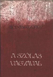Bodosi György - A szólás vágyával [antikvár]