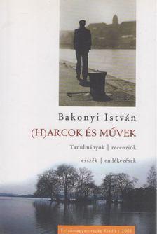 Bakonyi István - (H)arcok és művek [antikvár]