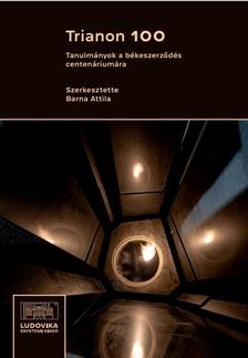 Barna Attila (szerk.) - Trianon 100