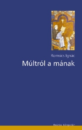 ROMSICS IGNÁC - MÚLTRÓL A MÁNAK