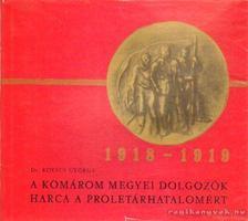 Kovács György - A Komárom megyei dolgozók harca a proletárhatalomért 1918-1919 [antikvár]