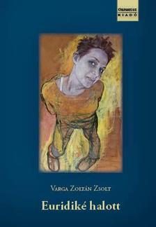 Varga Zoltán Zsolt - Euridiké halott
