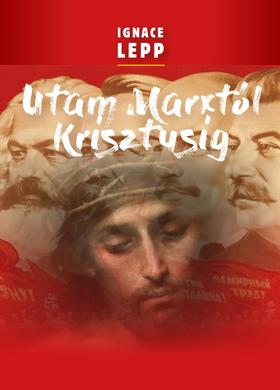 Lepp Ignace - Utam Marxtól Krisztusig