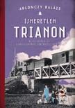 Ismeretlen Trianon - Az összeomlás és a békeszerződés történetei 1918-1921 [eKönyv: epub, mobi]