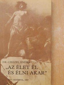 """Dr. Czeizel Endre - """"Az élet él és élni akar"""" [antikvár]"""