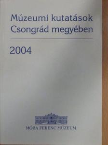 Apró Ferenc - Múzeumi kutatások Csongrád megyében 2004 [antikvár]