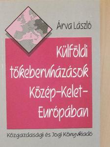 Árva László - Külföldi tőkeberuházások Közép-Kelet-Európában [antikvár]