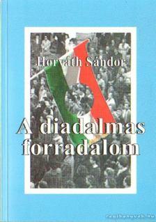 Horváth Sándor - A diadalmas forradalom [antikvár]