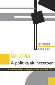 Ágh Attila - A politika alulnézetben [eKönyv: epub, mobi]