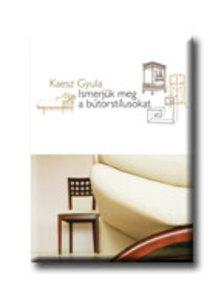 Kaesz Gyula - ISMERJÜK MEG A BÚTORSTÍLUSOKAT - KILENCEDIK KIADÁS
