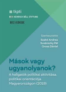 Szabó Andrea - Oross Dániel - Susánszky Pál (szerkesztők) - Mások vagy ugyanolyanok? A hallgatók politikai aktivitása, politikai orientációja Magyarországon (2019)
