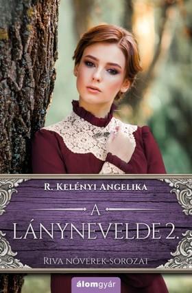 R. Kelényi Angelika - A lánynevelde 2. - Riva nővérek-sorozat [eKönyv: epub, mobi]