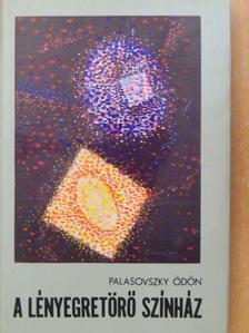 Palasovszky Ödön - A lényegretörő színház [antikvár]