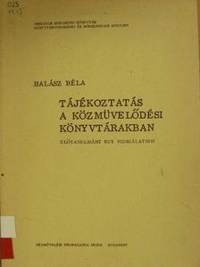 Halász Béla - Tájékoztatás a közmüvelődési könyvtárakban [antikvár]