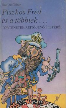 Hámori Tibor - Piszkos Fred és a többiek... [antikvár]
