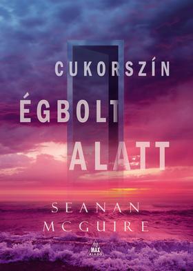 Seanan McGuire - Cukorszín égbolt alatt